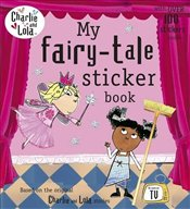 Charlie and Lola : My Fairy Tale Sticker Book - Child, Lauren