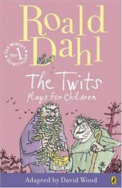 Twits : Plays for Children - Dahl, Roald