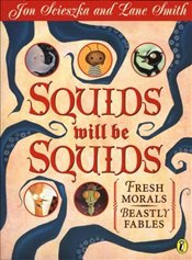 Squids Will be Squids : Fresh Morals, Beastly Fables  - Scieszka, Jon