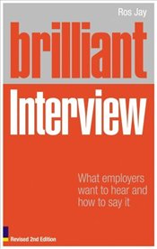 Brilliant Interview 2e : What Employers Want to Hear and How to Say it - Jay, Ross