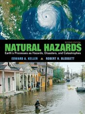 Natural Hazards 2e : Earths Processes as Hazards, Disasters and Catastrophes - Keller, Edward A.