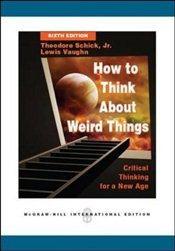 How To Think About Weird Things : Critical Thinking For A New Age 6e - Schick, Theodore