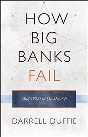 How Big Banks Fail and What to Do about It - Duffie, Darrell
