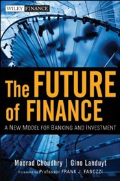 Future of Finance : A New Model for Banking and Investment  - Choudhry, Moorad