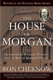 House of Morgan : An American Banking Dynasty and the Rise of Modern Finance - Chernow, Ron
