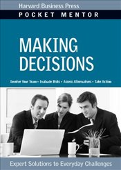 Pocket Mentor Series : Making Decisions - Harvard Business