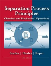 Separation Process Principles 3E:  Chemical and Biochemical Operations   - Seader, J. D.
