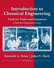 Introduction to Chemical Engineering 5e : Tools for Today and Tomorrow - Solen, Kenneth A.