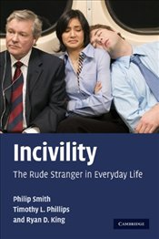 Incivility : The Rude Stranger in Everyday Life - Smith, Philip