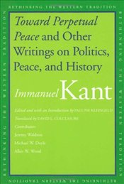 Toward Perpetual Peace and Other Writings on Politics, Peace, and History - Kant, Immanuel