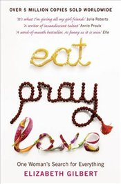 Eat Pray Love : One Womans Search for Everything - Gilbert, Elizabeth