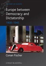 Europe Between Democracy and Dictatorship: 1900-1945 (Blackwell History of Europe) - Fischer, Conan