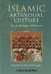 Islamic Art and Visual Culture - Ruggles, Fairchild D.