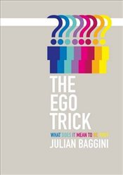Ego Trick : What Does it Mean to be You? - Baggini, Julian