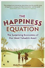 Happiness Equation :  The Surprising Economics of Our Most Valuable Asset - Powdthavee, Nick