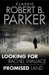 Classic Robert B. Parker : Looking for Rachel Wallace; Promised Land - Parker, Robert B.