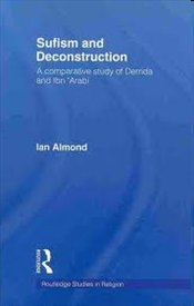 Sufism and Deconstruction : A Comparative Study of Derrida and Ibn Arabi  - Almond, Ian