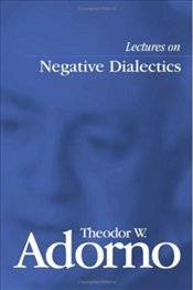 Lectures on Negative Dialectics : Fragments of a Lecture Course 1965/1966 - Adorno, Theodor W.