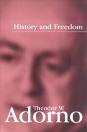 History and Freedom : Lectures 1964-1965 - Adorno, Theodor W.