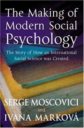 Making of Modern Social Psychology: The Hidden Story of How an International Social Science Was Crea - Moscovici, Serge