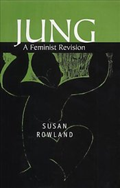 Jung : A Feminist Revision - Rowland, Susan