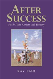 After Success : Fin-de-Siecle Anxiety and Identity - PAHL, RAY