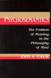Psychosemantics : The Problem of Meaning in the Philosophy of Mind  - Fodor, Jerry A.