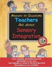 Answers to Questions Teachers Ask about Sensory Integration: Forms, Checklists, and Practical Tools  - Kranowitz, Carol Stock