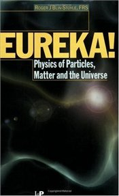 Eureka! : Physics of Particles, Matter and the Universe - Blin-Stoyle, Roger J.