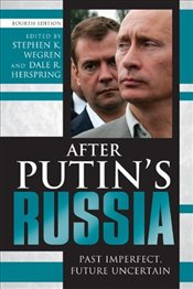 After Putins Russia 4e : Past Imperfect, Future Uncertain - Wegren, Stephen K.