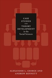 Case Studies and Theory Development in the Social Sciences - George, Alexander