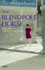 Blindfold Horse : Memories of a Persian Childhood - Guppy, Shusha