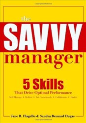 Savvy Manager : 5 Skills That Drive Optimal Performance - Flagello, Jane R.