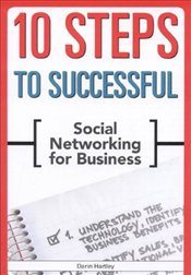 10 Steps to Successful Social Networking for Business  - Hartley, Darin E.