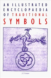 Illustrated Encyclopaedia of Traditional Symbols - Cooper, J.C.