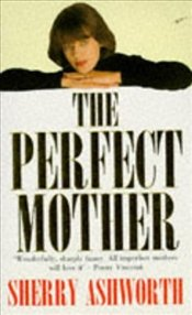PERFECT MOTHER - ASHWORTH, SHERRY