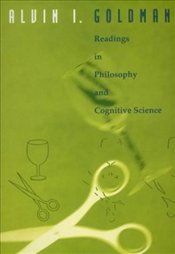 Readings in Philosophy and Cognitive Science - Goldman, Alvin L.