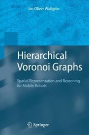 Hierarchical Voronoi Graphs: Spatial Representation and Reasoning for Mobile Robots - Wallgrün, Jan Oliver