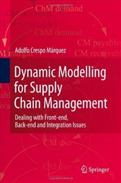 Dynamic Modelling for Supply Chain Management: Dealing with Front-end, Back-end and Integration Issu - Márquez, Adolfo Crespo