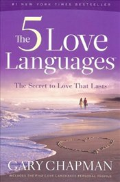 Five Love Languages : The Secret to Love That Lasts - Gary, Chapman