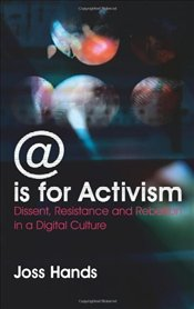@ is for Activism : Dissent, Resistance and Rebellion in a Digital Culture - Hands, Joss