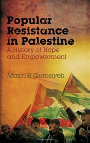 Popular Resistance in Palestine : A History of Hope and Empowerment - Qumsiyeh, Mazin