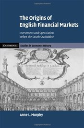 Origins of English Financial Markets : Investment and Speculation before the South Sea Bubble - Murphy, Anne L.