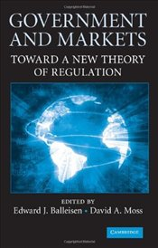 Government and Markets : Toward A New Theory of Regulation - Balleisen, Edward J.