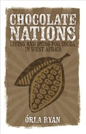 Chocolate Nations : Living and Dying for Cocoa in West Africa  - Ryan, Orla