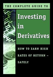 Complete Guide to Investing in Derivatives : How to Earn High Rates of Return Safely - Nielsen, Christine