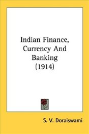 Indian Finance, Currency and Banking (1914) - Doraiswami, S. V.