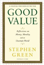 Good Value : Reflections on Money, Morality and an Uncertain World - Green, Stephen