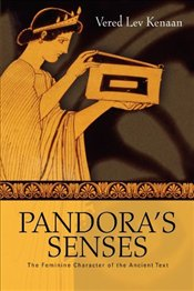 Pandoras Senses: The Feminine Character of the Ancient Text  - Kenaan, Vered Lev