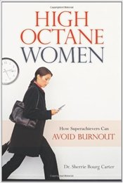 High Octane Women : How Superachievers Can Avoid Burnout - Carter, Sherrie Bourg